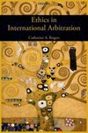 Ethics in International Arbitration by Catherine A. Rogers