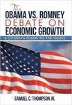 The Obama vs. Romney Debate on Economic Growth: A Citizen's Guide to the Issues by Samuel C. Thompson Jr.