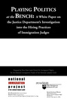 Playing Politics at the Bench: A White Paper on the Justice Department's Investigation into the Hiring Practices of Immigration Judges